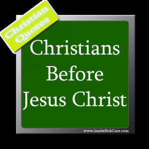 Christian Quotes About Christianity Before Jesus