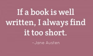 If a book is well written, I always find it too short.