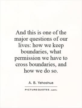 ... boundaries, what permission we have to cross boundaries, and how we do