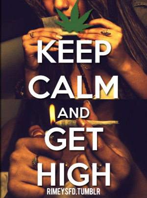 Getting High On Weed Quotes Keep calm & get high