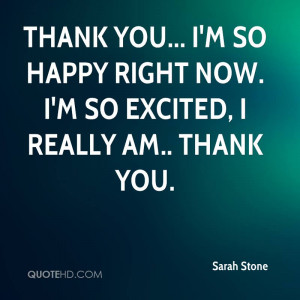 Thank you... I'm so happy right now. I'm so excited, I really am ...