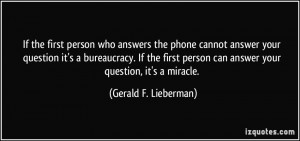 If the first person who answers the phone cannot answer your question ...