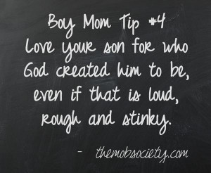 loving this quote today. So true, boys are supposed to be rough ...