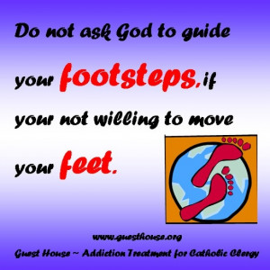 Do not ask God to guide your footsteps if you are not willing to move ...