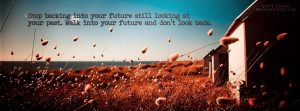 Into Your Future Still Looking At Your Past. Walk Into Your Future ...