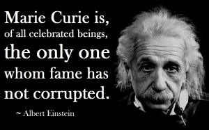 Marie Curie is, of all celebrated beings,
