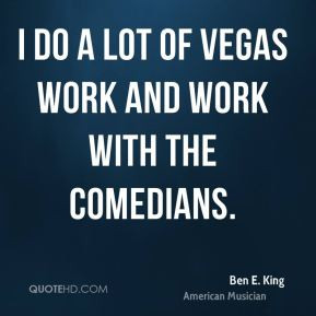 ben-e-king-ben-e-king-i-do-a-lot-of-vegas-work-and-work-with-the.jpg