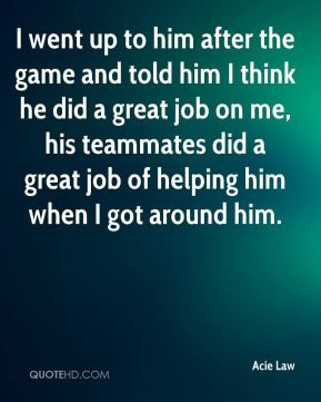 ... , his teammates did a great job of helping him when I got around him
