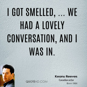 got smelled, ... we had a lovely conversation, and I was in.