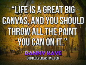 ... great big canvas, and you should throw all the paint you can on it