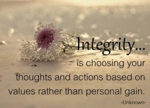 Integrity is choosing your thoughts and actions based on values rather ...