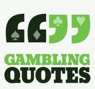 Gambling Quotes: The Best Quotes on Gambling
