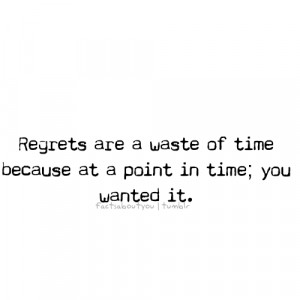 Fact Quote ~ Regrets are a waste of time