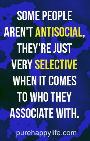 Some people aren't antisocial, they're just very selective when it ...