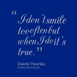 Quotes Picture: i don't smile too often but when i do it's true