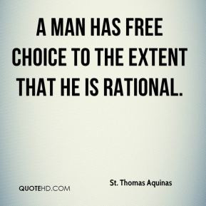 St. Thomas Aquinas - A man has free choice to the extent that he is ...