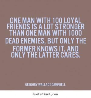 One man with 100 loyal friends is a lot stronger than one man with ...