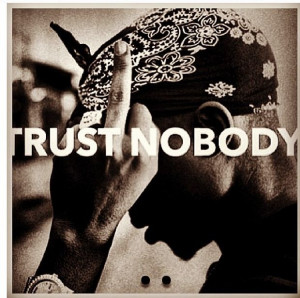 Trust No One Tupac Quotes Trust nobody tupac