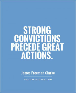 Actions Quotes Conviction Quotes James Freeman Clarke Quotes