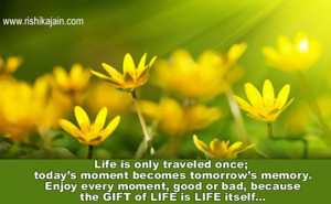 Good morning quote for the day,the gift of life is life itself .