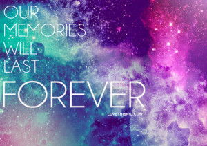 our memories will last forever