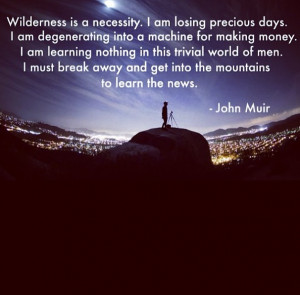 Wilderness is a necessity… John Muir motivational inspirational love ...