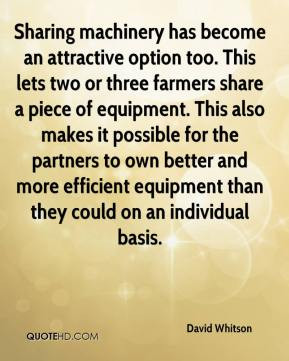 option too. This lets two or three farmers share a piece of equipment ...