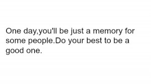 good, life, life quotes, memory, people, quote, quotes, text
