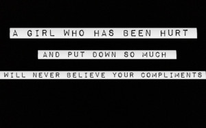 Girl Who Has Been Hurt And Put Down So Much Will Never Believe Your ...