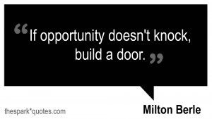 If opportunity doesnt knock build a door Milton Berle quotes