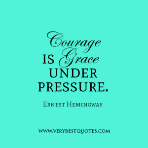quotes-about-courage-Courage-is-grace-under-pressure..jpg