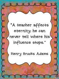 Teacher Quotes he can never tell where his influence stops…