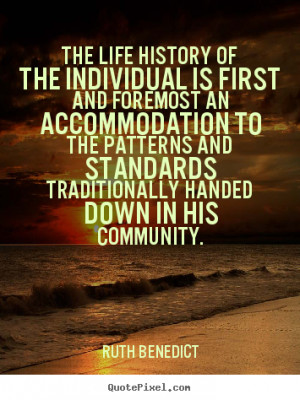 Ruth Benedict picture quotes - The life history of the individual is ...