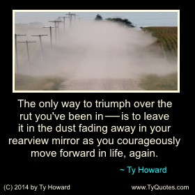 Check Back Weekly for Newly Added Ty Howard Quotations and Sayings...