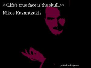 Nikos Kazantzakis - quote-Life's true face is the skull.Source ...