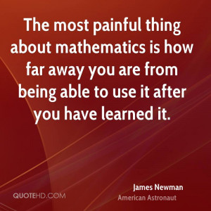The most painful thing about mathematics is how far away you are from ...