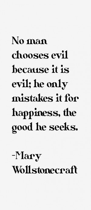 No man chooses evil because it is evil; he only mistakes it for ...