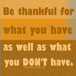 Be-thankful-for-what-you-have-as-well-as-what-you-dont-have.jpg