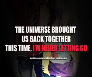 ... quotes and sayings ― The universe brought us back together, this