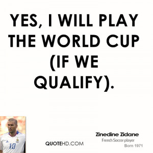 Yes, I will play the World Cup (if we qualify).