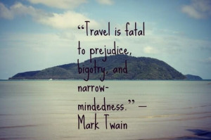 "... to prejudice, bigotry, and narrow-mindedness."" ~ Mark Twain #quote"