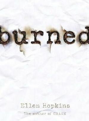 Burned by Ellen Hopkins Good book, awesome set up