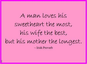 Best sayings, quotes about Mother: Irish Proverb: A man loves his ...
