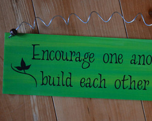 Encourage one another; build each o ther up - 1 Thessalonians 5:11 ...