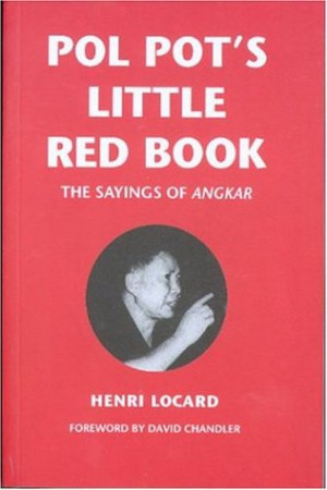 "Start by marking ""Pol Pot's Little Red Book: The Sayings of Angkar ..."