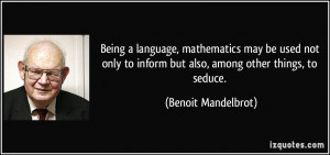 Being a language, mathematics may be used not only to inform but also ...