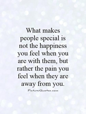 What makes people special is not the happiness you feel when you are ...