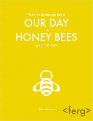 May we humbly go about our day as honeybees go about theirs.