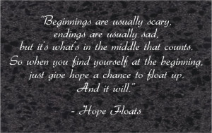 Hope floats. One of my all times faves.