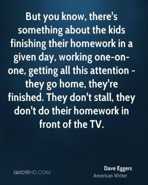 Dave Eggers - But you know, there's something about the kids finishing ...